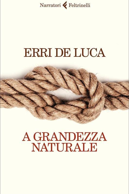 A GRANDEZZA NATURALE - ERRI DE LUCA